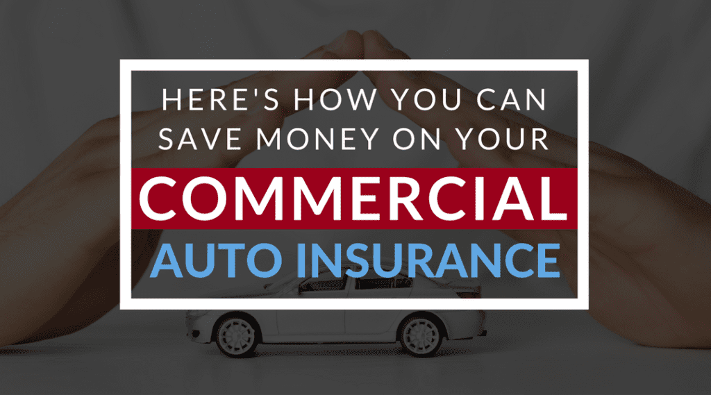 Here's How You Can Save Money On Your Commercial Auto ...